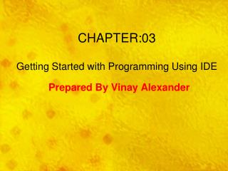 CHAPTER:03 Getting Started with Programming Using IDE