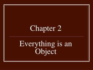 Chapter 2    Everything is an Object