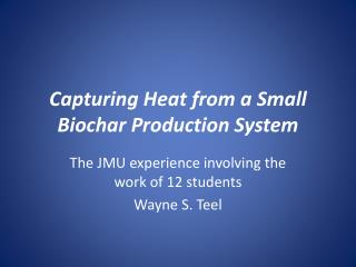 Capturing Heat from a Small Biochar Production System
