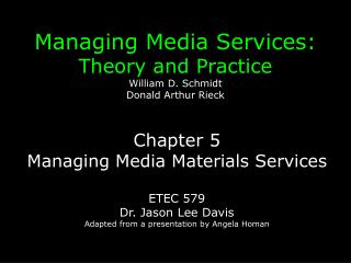Managing Media Services:          Theory and Practice William D. Schmidt Donald Arthur Rieck