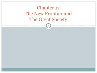 Chapter 17 The New Frontier and  The Great Society