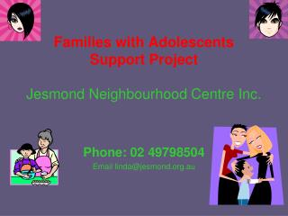 Families with Adolescents Support Project Jesmond Neighbourhood Centre Inc.