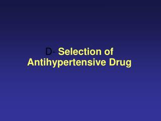D-  Selection of Antihypertensive Drug