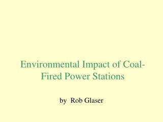 Environmental Impact of Coal- Fired Power Stations