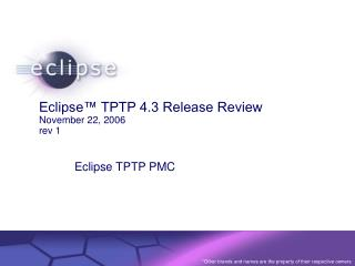 Eclipse™ TPTP 4.3 Release Review  November 22, 2006 rev 1