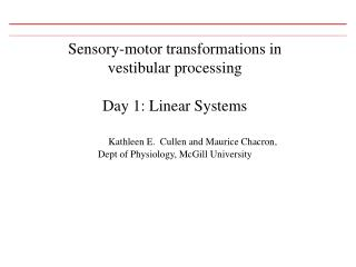 Sensory-motor transformations in  vestibular processing Day 1: Linear Systems