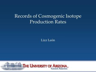 Records of Cosmogenic Isotope Production Rates