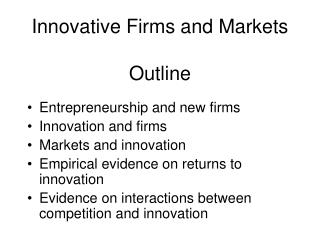 Innovative Firms and Markets Outline