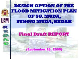 DESIGN OPTION OF THE FLOOD MITIGATION PLAN OF SG. MUDA,  SUNGAI MUDA, KEDAH Final Draft REPORT