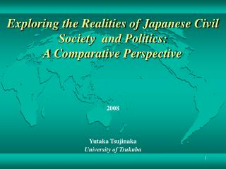 Exploring the Realities of Japanese Civil Society  and Politics:  A Comparative Perspective