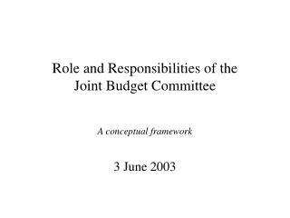 Role and Responsibilities of the        Joint Budget Committee
