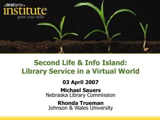 Second Life & Info Island: Library Service in a Virtual World 03 April 2007