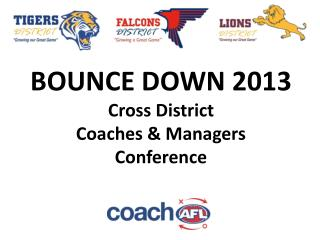 BOUNCE DOWN 2013 Cross District Coaches & Managers Conference