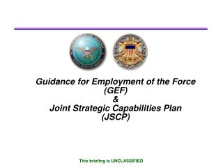 Guidance for Employment of the Force (GEF) &  Joint Strategic Capabilities Plan (JSCP)
