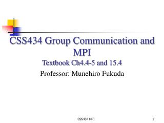 CSS434 Group Communication and MPI Textbook Ch4.4-5 and 15.4