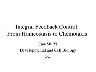 Integral Feedback Control:  From Homeostasis to Chemotaxis