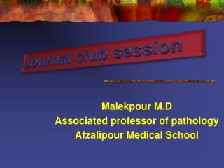 Malekpour M.D Associated professor of pathology Afzalipour Medical School