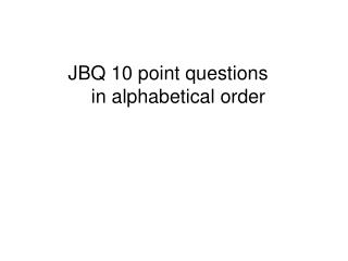 JBQ 10 point questions in alphabetical order