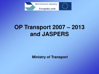 OP Transport 2007 – 2013 and JASPERS