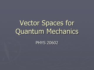 Vector Spaces for Quantum Mechanics