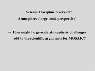 Science Discipline Overview:            Atmosphere (large-scale perspective)