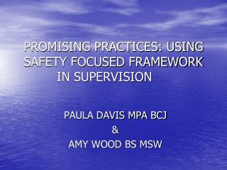 PROMISING PRACTICES: USING SAFETY FOCUSED FRAMEWORK IN SUPERVISION