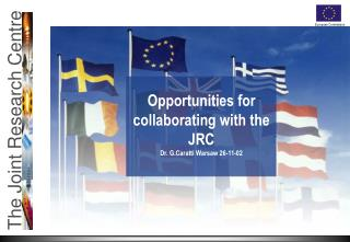 Opportunities for collaborating with the  JRC Dr. G.Caratti Warsaw  2 6-11-02