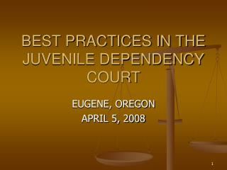 BEST PRACTICES IN THE JUVENILE DEPENDENCY COURT