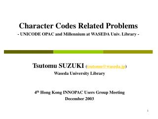 Character Codes Related Problems - UNICODE OPAC and Millennium at WASEDA Univ. Library -