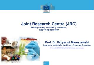 Prof.  Dr .  Krzysztof  Maruszewski Director of Institute for Health and Consumer Protection