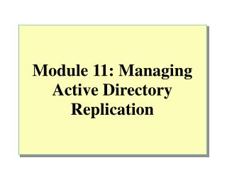 Module 11: Managing Active Directory Replication