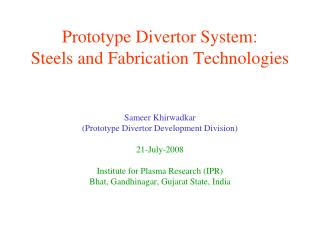 Prototype Divertor System:  Steels and Fabrication Technologies