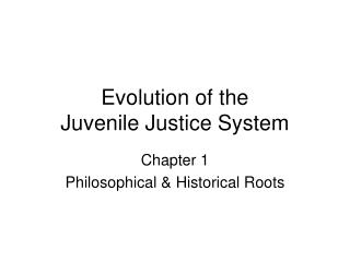 Evolution of the  Juvenile Justice System