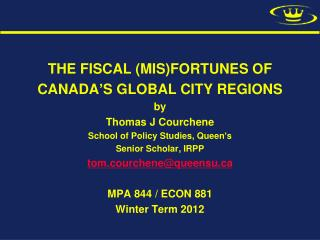 THE FISCAL (MIS)FORTUNES OF   CANADA ' S GLOBAL CITY REGIONS by Thomas J Courchene