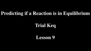 Predicting if a Reaction is in Equilibrium Trial Keq Lesson 9