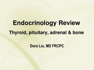 Endocrinology Review Thyroid, pituitary, adrenal & bone