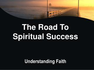 The Road To Spiritual Success Understanding Faith