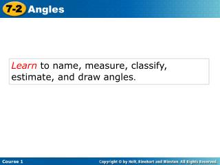 Learn to name, measure, classify, estimate, and draw angles .