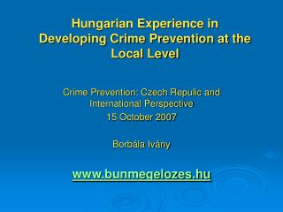Crime Prevention: Czech Repulic and International Perspective 15 October 2007 Borbála Ivány