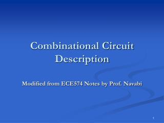 Combinational Circuit Description Modified from ECE574 Notes by Prof. Navabi