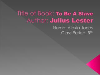 Title of  Book:  To Be A Slave Author :  Julius Lester