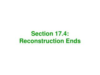 Section 17.4: Reconstruction Ends
