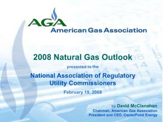 By David McClanahan Chairman, American Gas Association President and CEO, CenterPoint Energy