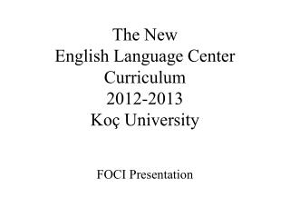 The New English Language Center Curriculum 2012-2013 Koç  University