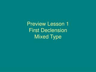 Preview Lesson 1 First Declension Mixed Type