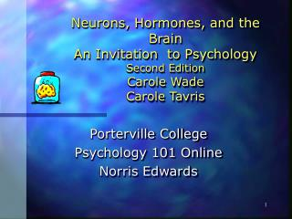 Neurons, Hormones, and the Brain An Invitation  to Psychology Second Edition Carole Wade Carole Tavris