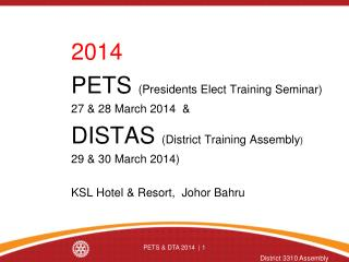 2014 	PETS  (Presidents Elect Training Seminar) 	27 & 28 March 2014  &