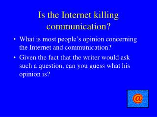 Is the Internet killing communication?