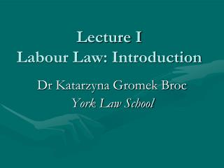 Lecture I Labour Law: Introduction