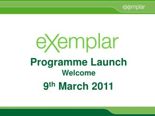 Programme Launch Welcome 9 th  March 2011